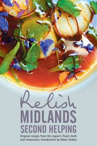 Relish Midlands - Second Helping: Original Recipes from the Region's Finest Chefs and ...