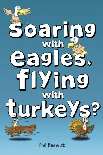 9780957540002: Soaring with Eagles, Flying with Turkeys?: An inspirational journey of travel and adventure, helping others across the world