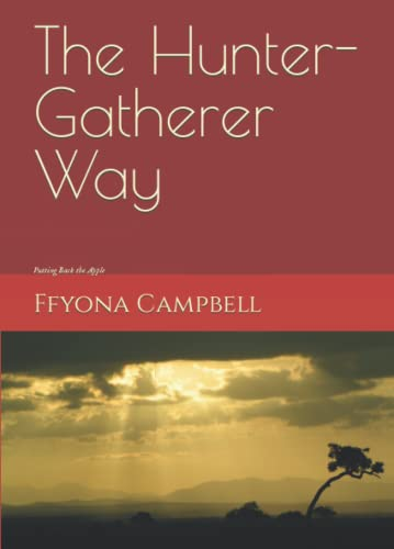 9780957540804: The Hunter-Gatherer Way: Putting Back the Apple