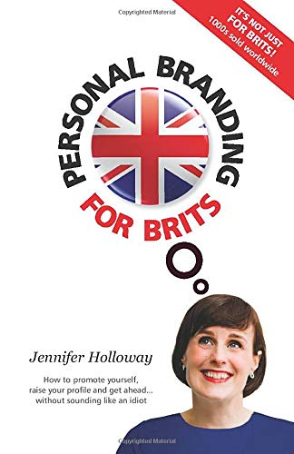 9780957542808: Personal Branding For Brits - 4th Edition: How to promote yourself, raise your profile and get ahead...without sounding like an idiot