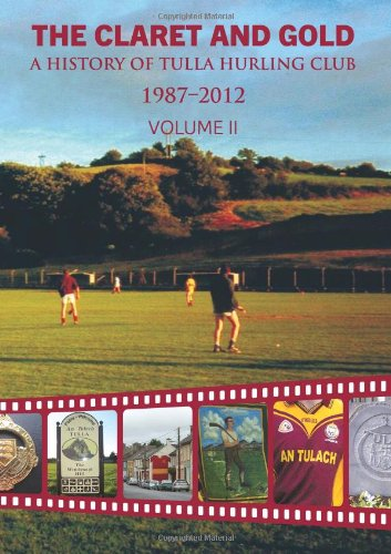 9780957552142: The Claret and Gold: 1987 - 2012 II: A History of Tulla Hurling Club