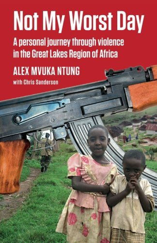 9780957555907: Not My Worst Day: A personal journey through violence in the Great Lakes Region of Africa