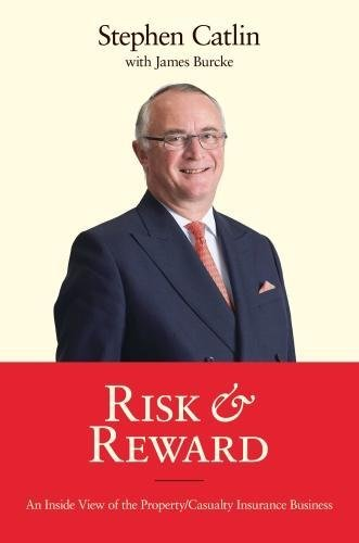 Risk & Reward: An Inside View of the Property/Casualty Insurance Business: Stephen Catlin