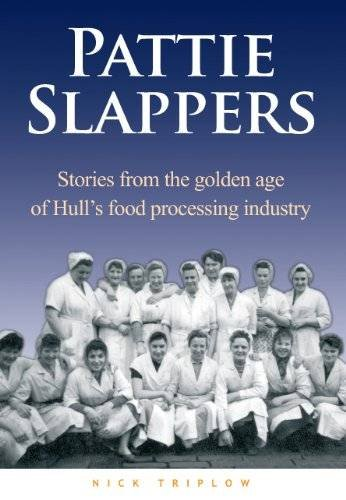 9780957563209: Pattie Slappers: Stories from the Golden Age of Hull's Food Processing Industry