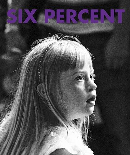 9780957563902: Six Percent: Down's Syndrome: My Photographs Their Stories