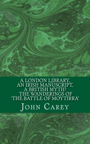 9780957566132: A London Library, an Irish Manuscript, a British Myth? The Wanderings of 'The Battle of Moytirra' (ITS Occasional Lecture Series) (Volume 1)