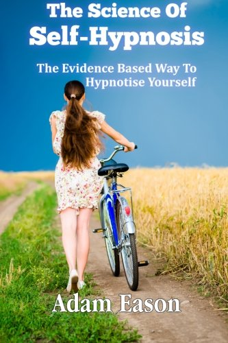 The Science Of Self-Hypnosis: The Evidence Based: Mr Adam Eason