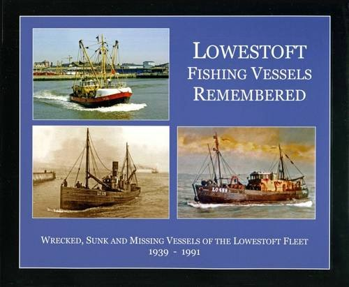 9780957567207: Lowestoft Fishing Vessels Remembered: Wrecked, Sunk and Missing Vessels of the Lowestoft Fleet (Sea and Land Heritage Research Series)