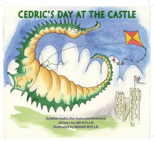 9780957567368: Cedric's Day at the Castle (Cedric the Seahorse)