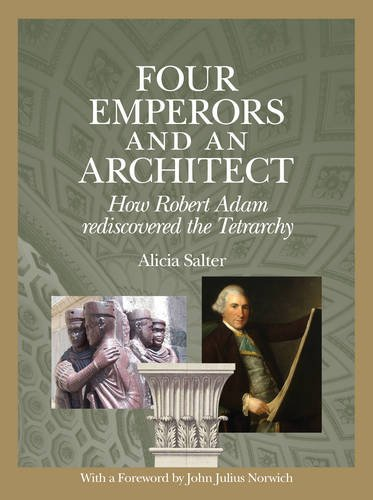 9780957571907: Four Emperors and an Architect: How Robert Adam Rediscovered the Tetrarchy