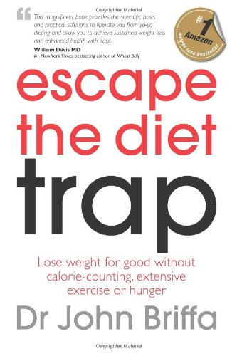 Escape the Diet Trap: Lose weight for good without calorie-counting, extensive exercise or hunger: ...