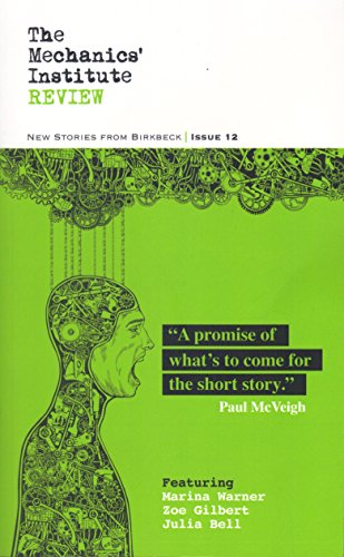 The Mechanics' Institute Review: New Stories from: Marina Warner,Zoe Gilbert,David