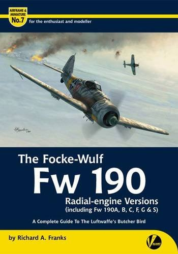 9780957586642: The Focke-Wulf Fw 190 Radial-Engine Versions (Including Fw 190A, B, C, F, G & S): A Complete Guide to the Luftwaffe's Butcher Bird