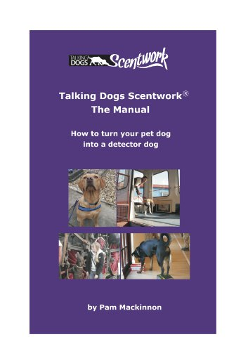 9780957589704: Talking Dogs Scentwork - the Manual: How to Turn Your Pet Dog into a Detector Dog