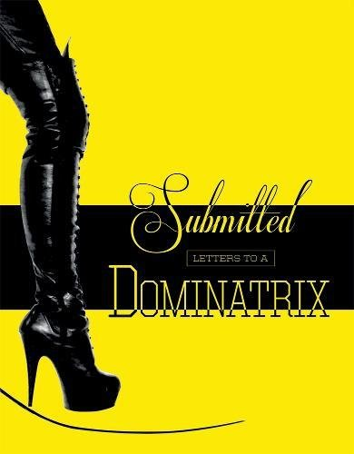 9780957592209: Submitted: Letters to a Dominatrix