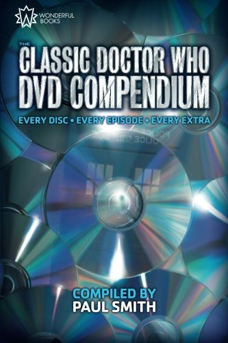 9780957606210: The Classic Doctor Who Dvd Compendium: Every Disc - Every Episode - Every Extra