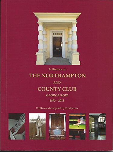 9780957611801: A History of the Northampton and County Club: George Row 1873-2013
