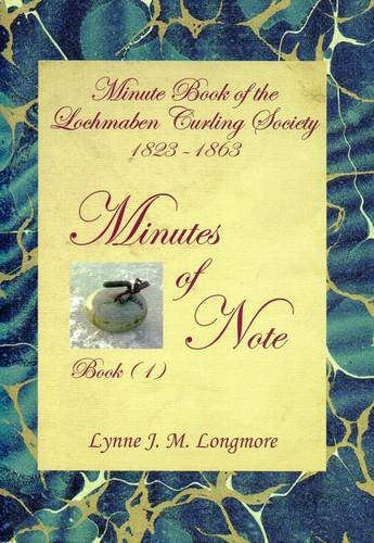 9780957617605: Minutes of Note: Book 1: A Summary of the Minute Book of the Lochmaben Curling Society 1823 - 1863