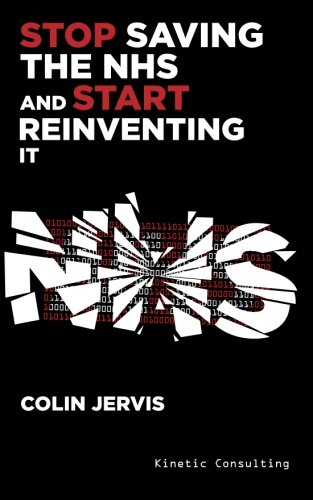 9780957620704: Stop Saving the NHS and Start Reinventing It