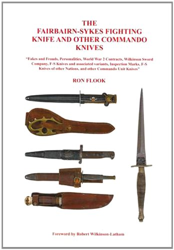 9780957624108: The Fairbairn-Sykes Fighting Knife and Other Commando Knives: Fakes and Frauds, Personalities, World War 2 Contracts, Wilkinson Sword Company, F-S ... Other Nations, and Other Commando Unit Knives