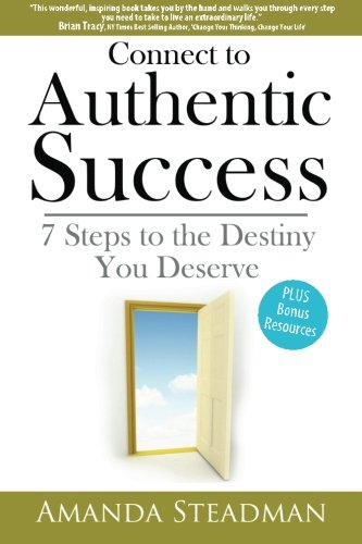 9780957636507: Connect to Authentic Success: 7 Steps to the Destiny You Deserve