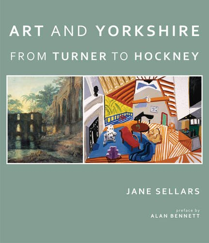 Art and Yorkshire: From Turner to Hockney: Sellars, Jane
