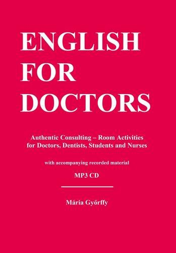 9780957644229: English for Doctors: Authentic Consulting - Room Activities for Doctors, Dentists, Students and Nurses