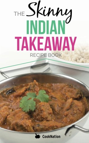 9780957644779: The Skinny Indian Takeaway Recipe Book: British Indian Restaurant Dishes Under 300, 400 And 500 Calories. The Secret To Low Calorie Indian Takeaway Food At Home.