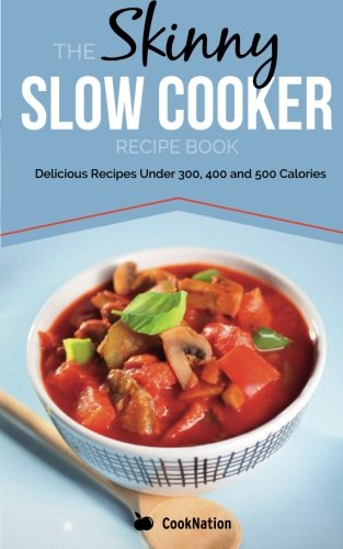 9780957644786: The Skinny Slow Cooker Recipe Book: Delicious Recipes Under 300, 400 and 500 Calories: 1 (Cooknation)