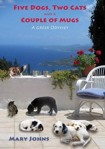 Five Dogs, Two Cats and a Couple of Mugs: A Greek Odyssey: Johns, Mary