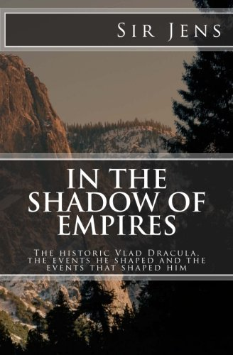 9780957647206: In the Shadow of Empires: The historic Vlad Dracula, the events he shaped and the events that shaped him