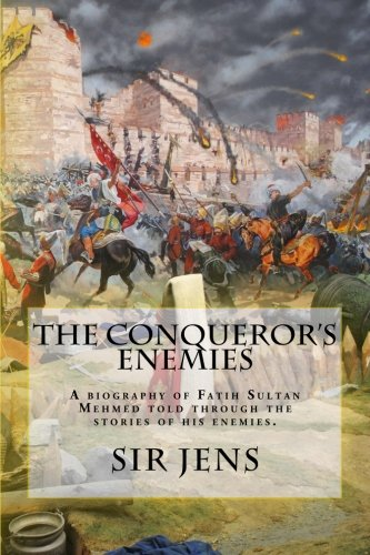 The Conqueror's Enemies: A Biography of Fatih: Jens, Sir