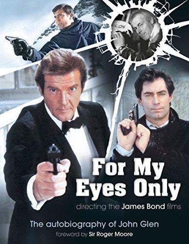 For My Eyes Only - Directing the James Bond Films: The Autobiography of John Glen: John Glen; ...