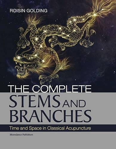 9780957651401: The Complete Stems and Branches: Time and Space in Classical Acupuncture