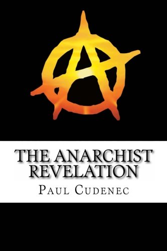 The Anarchist Revelation: Being What We're Meant To Be: Cudenec, Paul