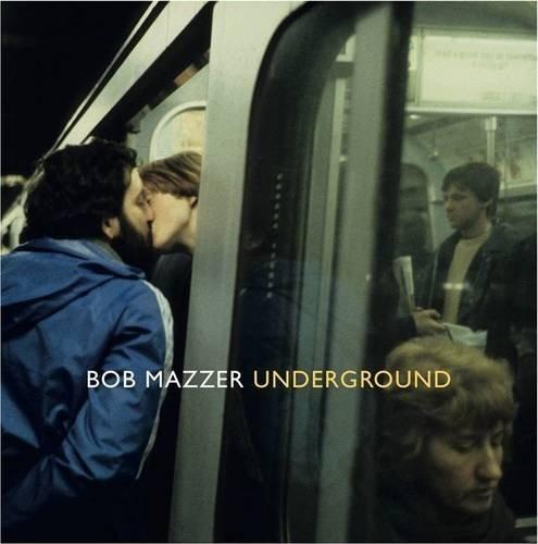 Underground: Bob Mazzer