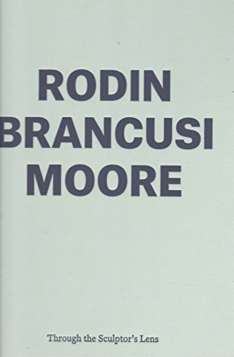 Rodin Brancusi Moore Through the Sculptor's Lens: Hodgson, Francis