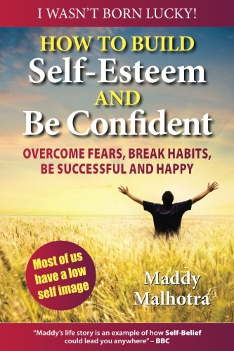 9780957667709: How to Build Self-Esteem and Be Confident: Overcome Fears, Break Habits, Be Successful and Happy
