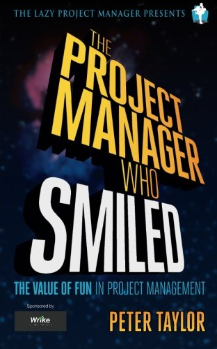 The project manager who smiled: The value of fun in project management (0957668902) by Taylor, Peter