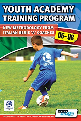 9780957670501: Youth Academy Training Program U5-U8 - New Methodology from Italian Serie 'A' Coaches'