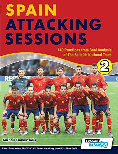 9780957670556: Spain Attacking Sessions - 140 Practices from Goal Analysis of the Spanish National Team