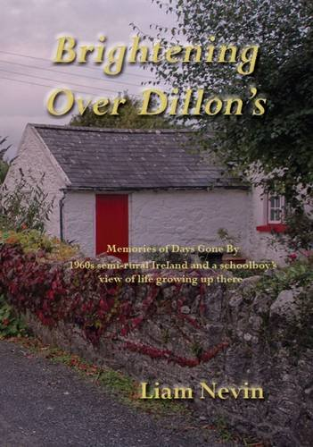 9780957672994: Brightening Over Dillon's: Memories of Days Gone by. 1960s Semi-Rural Ireland and a Schoolboy's View of Life Growing Up There
