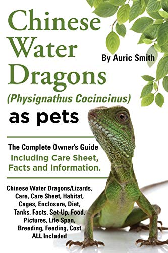 9780957678002: Chinese Water Dragons Care, Habitat, Cages, Enclosure, Diet, Tanks, Facts, Set-Up, Food, Pictures, Shedding, Life Span, Breeding, Feeding, Cost All in