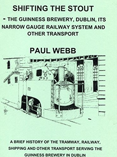 9780957678910: The Guinness Brewery, Dublin, its Narrow Gauge Railway System and Other Transport: Shifting the Stout