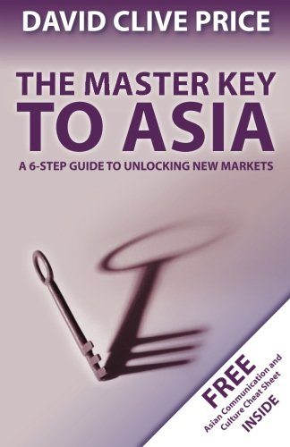 The Master Key to Asia: A 6-Step Guide to Unlocking New Markets: Volume 1 (Master Key Series): ...