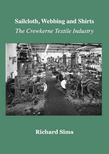 9780957693111: The Sailcloth, Webbing and Shirts: The Crewkerne Textile Industry