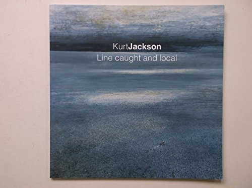 Line Caught and Local: Kurt Jackson: Jackson, Kurt; Jackson,