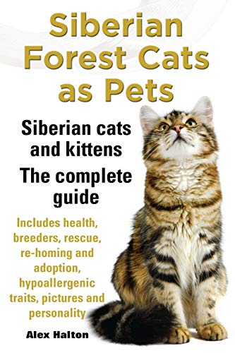 9780957697829: Siberian Forest Cats as Pets. Siberian Cats and Kittens. Complete Guide Includes Health, Breeders, Rescue, Re-Homing and Adoption, Hypoallergenic Trai