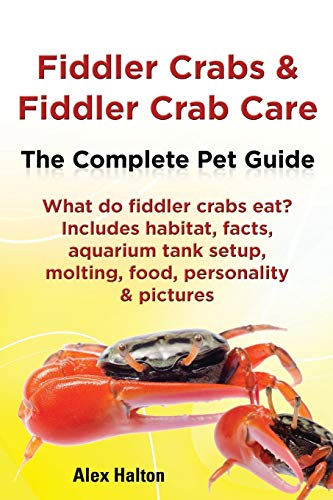 9780957697843: Fiddler Crabs & Fiddler Crab Care. Complete Pet Guide. What Do Fiddler Crabs Eat? Includes Habitat, Facts, Aquarium Tank Setup, Molting, Food, Persona