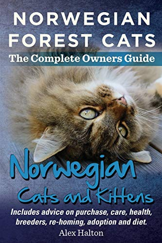Norwegian Forest Cats and Kittens. The Complete Owners Guide.: Includes advice on purchase, care, ...